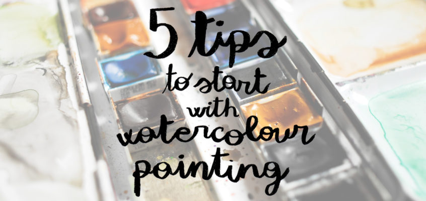5 TIPS TO START WITH WATERCOLOUR PAINTING
