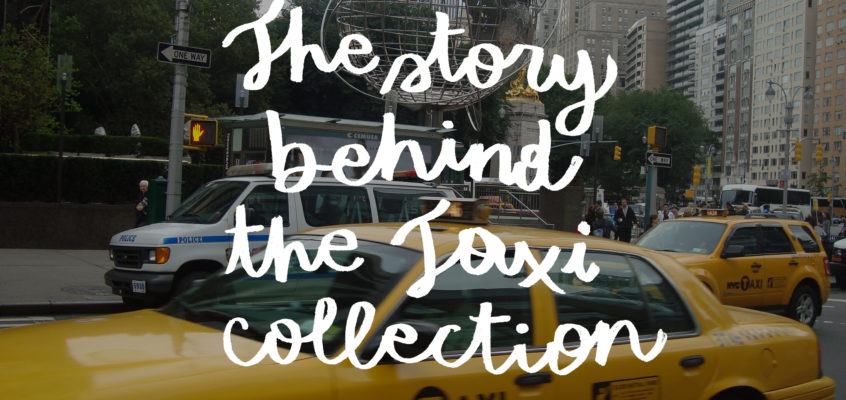 THE STORY BEHIND THE TAXI COLLECTION!